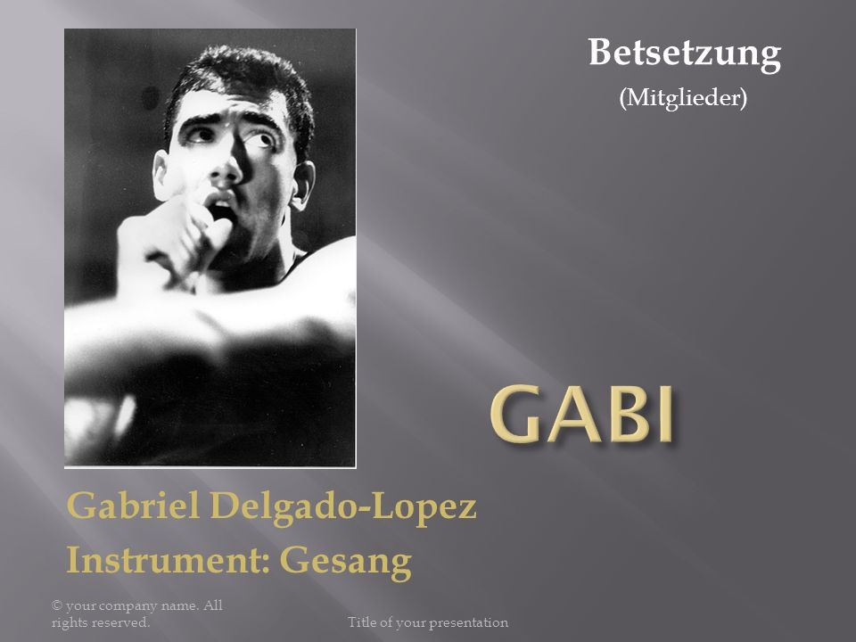 Gabriel Delgado-Lopez Instrument: Gesang © your company name. All rights reserved.Title of your presentation Betsetzung (Mitglieder)