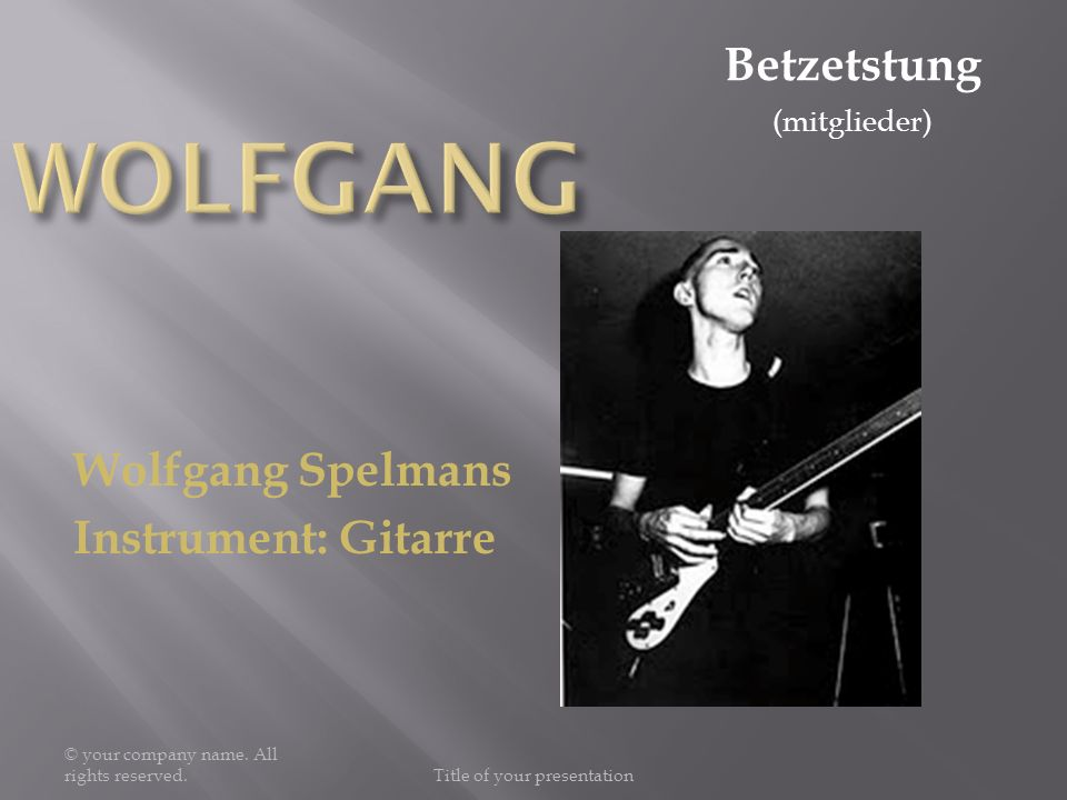Wolfgang Spelmans Instrument: Gitarre © your company name. All rights reserved.Title of your presentation Betzetstung (mitglieder)