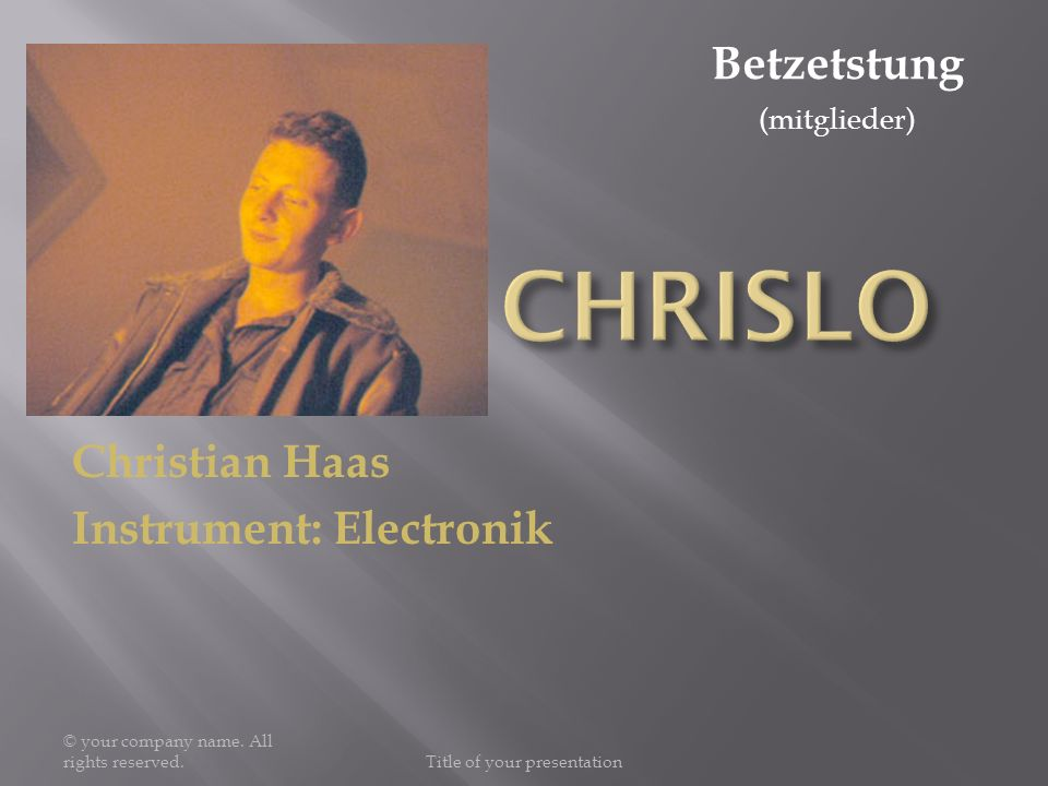 Christian Haas Instrument: Electronik © your company name. All rights reserved.Title of your presentation Betzetstung (mitglieder)