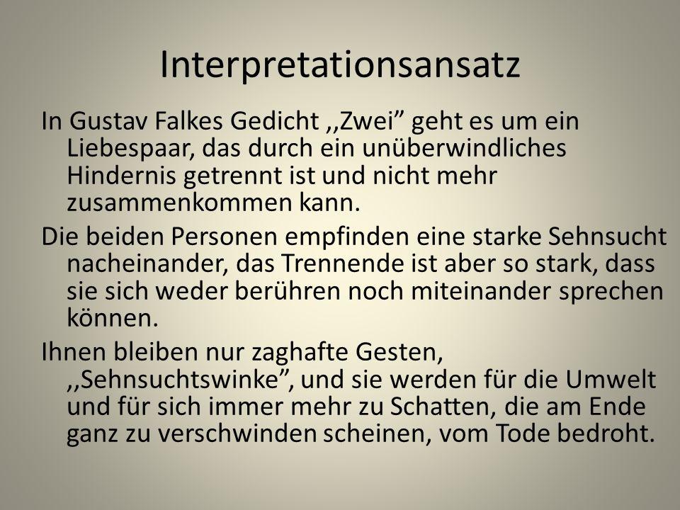 Interpretationsansatz In Gustav Falkes Gedicht,,Zwei geht es um ein Liebespaar, das durch ein unüberwindliches Hindernis getrennt ist und nicht mehr z