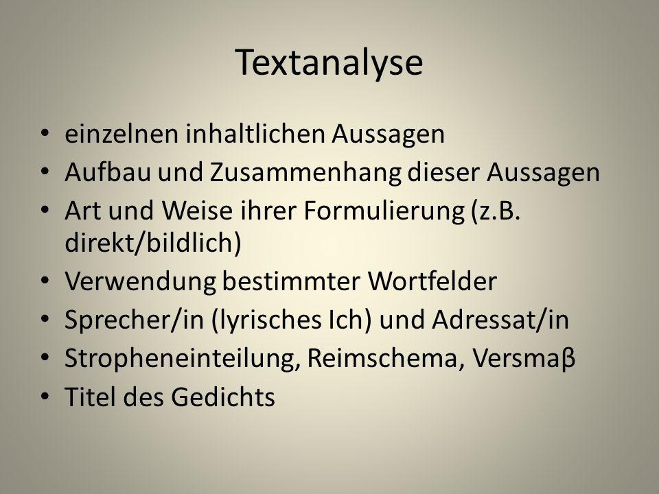 Textanalyse einzelnen inhaltlichen Aussagen Aufbau und Zusammenhang dieser Aussagen Art und Weise ihrer Formulierung (z.B. direkt/bildlich) Verwendung