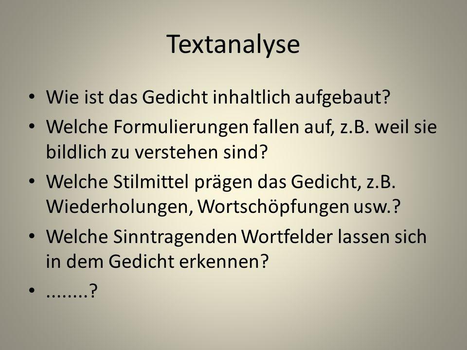 Textanalyse Wie ist das Gedicht inhaltlich aufgebaut? Welche Formulierungen fallen auf, z.B. weil sie bildlich zu verstehen sind? Welche Stilmittel pr