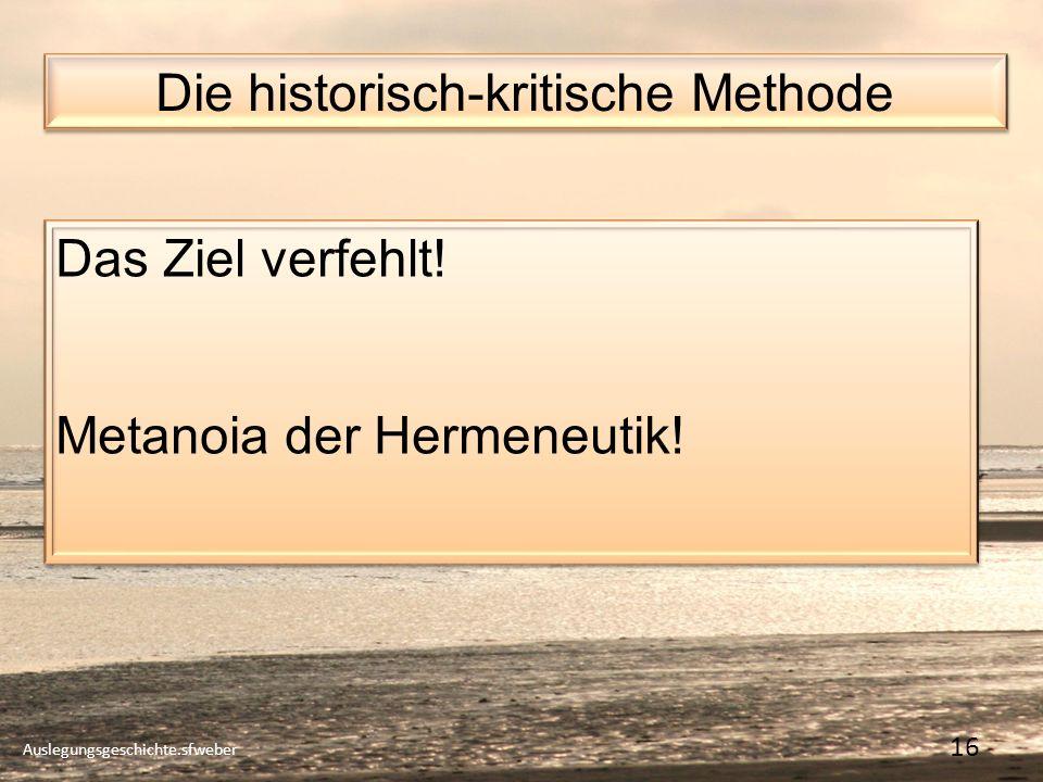 Die historisch-kritische Methode Auslegungsgeschichte.sfweber 16 Das Ziel verfehlt.
