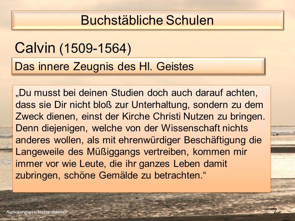 Buchstäbliche Schulen Auslegungsgeschichte.sfweber 7 Calvin (1509-1564) Das innere Zeugnis des Hl.