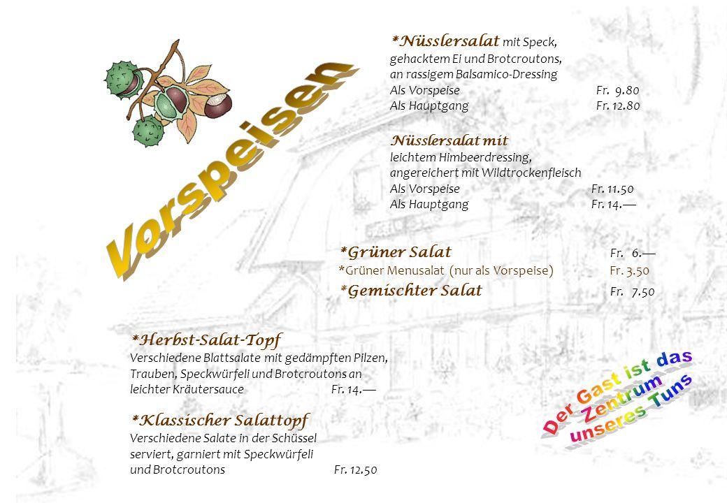 *Herbst-Salat-Topf Verschiedene Blattsalate mit gedämpften Pilzen, Trauben, Speckwürfeli und Brotcroutons an leichter KräutersauceFr. 14. *Klassischer
