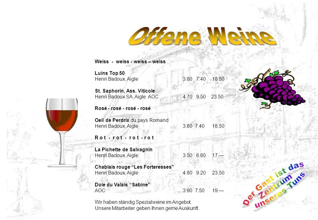 Weiss - weiss - weiss – weiss Luins Top 50 Henri Badoux, Aigle3.80 7.40 18.50 St. Saphorin, Ass. Viticole Henri Badoux SA, Aigle AOC4.70 9.50 23.50 Ro