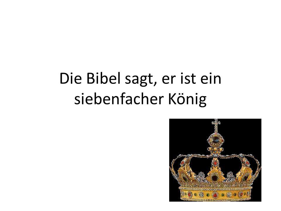 Die Bibel sagt, er ist ein siebenfacher König