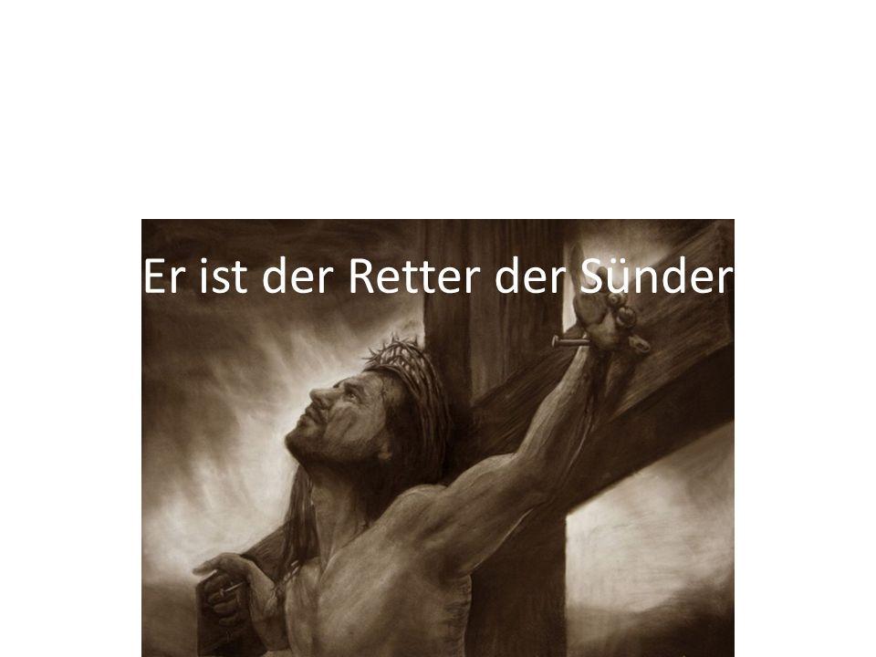 Er ist der Retter der Sünder