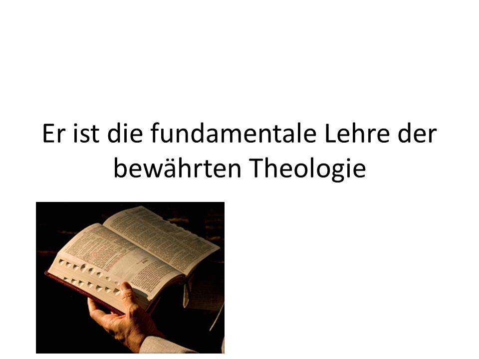 Er ist die fundamentale Lehre der bewährten Theologie