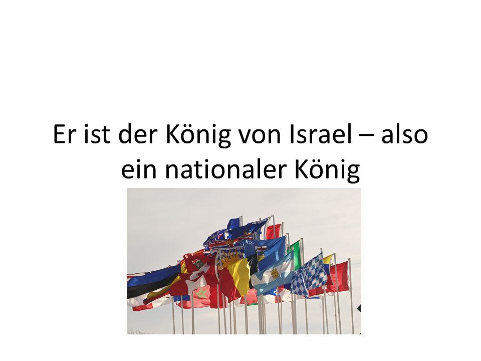 Er ist der König von Israel – also ein nationaler König