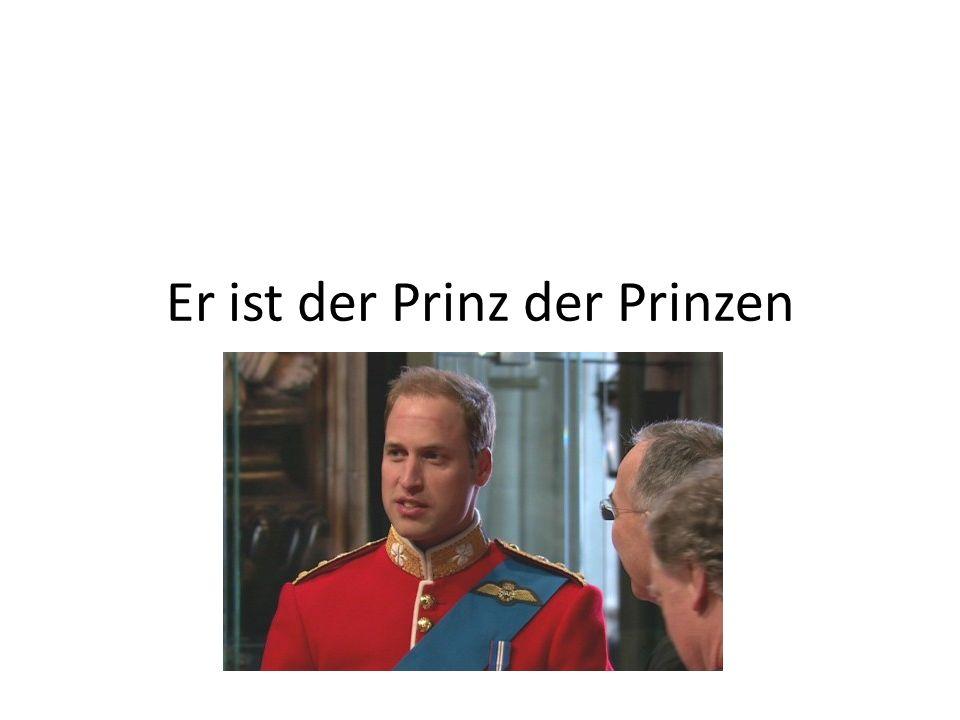 Er ist der Prinz der Prinzen