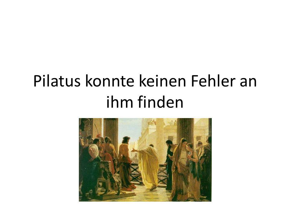 Pilatus konnte keinen Fehler an ihm finden