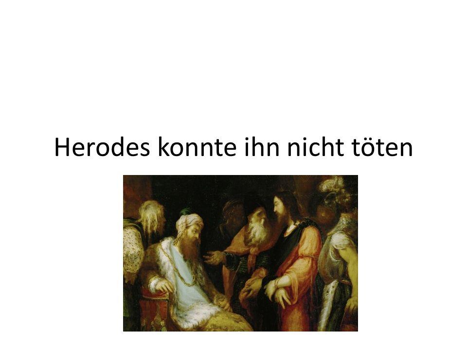 Herodes konnte ihn nicht töten