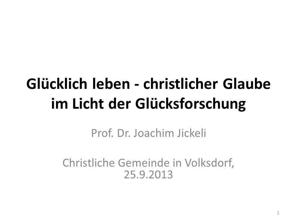 Glücklich leben - christlicher Glaube im Licht der Glücksforschung Prof.