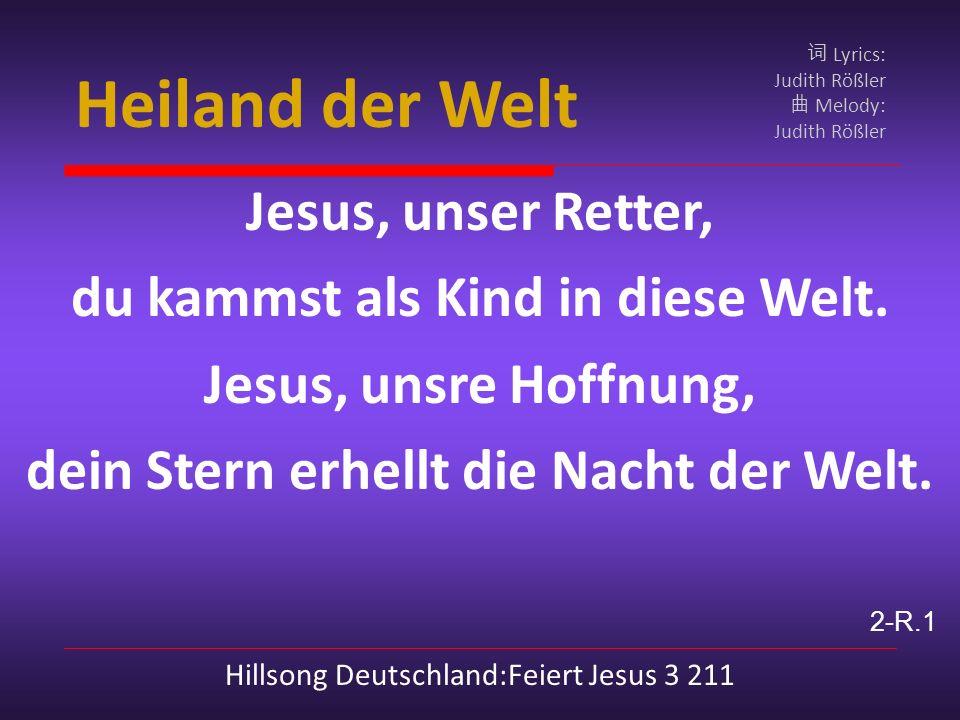 Heiland der Welt Jesus, unser Retter, du kammst als Kind in diese Welt.