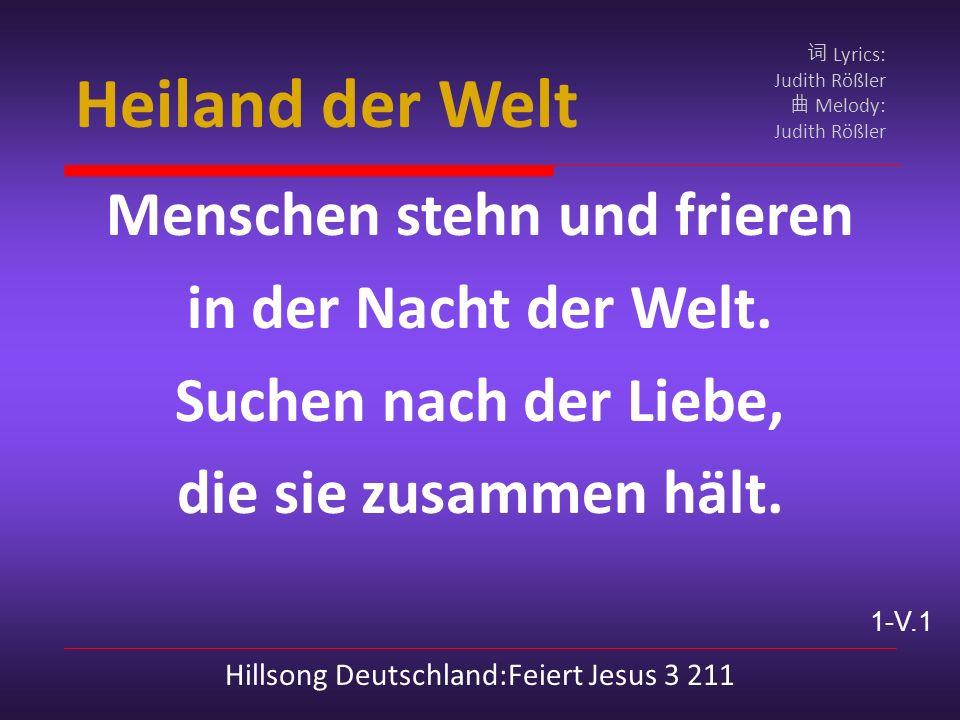 Heiland der Welt Lyrics: Judith Rößler Melody: Judith Rößler Menschen stehn und frieren in der Nacht der Welt.