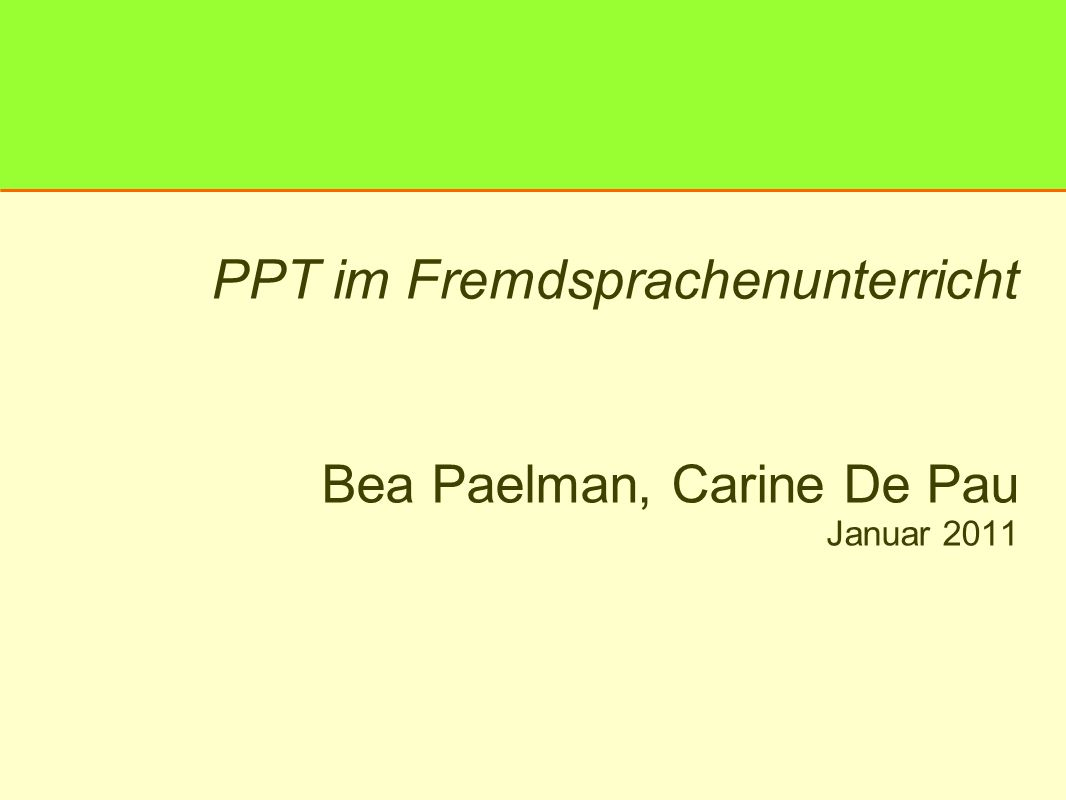 PPT im Fremdsprachenunterricht Bea Paelman, Carine De Pau Januar 2011