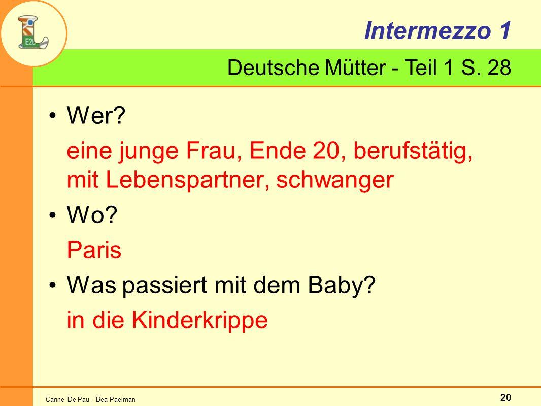 Carine De Pau - Bea Paelman 20 Deutsche Mütter - Teil 1 S. 28 Intermezzo 1 Wer? eine junge Frau, Ende 20, berufstätig, mit Lebenspartner, schwanger Wo