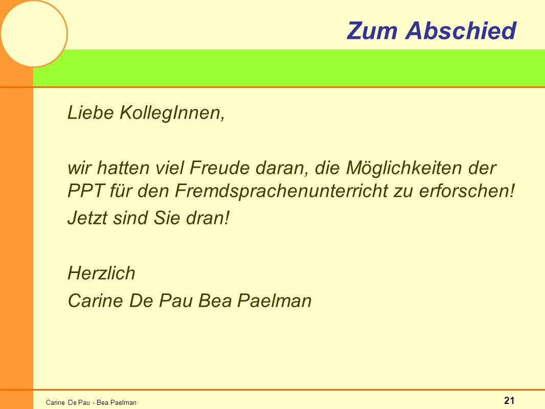 Carine De Pau - Bea Paelman 21 Zum Abschied Liebe KollegInnen, wir hatten viel Freude daran, die Möglichkeiten der PPT für den Fremdsprachenunterricht zu erforschen.