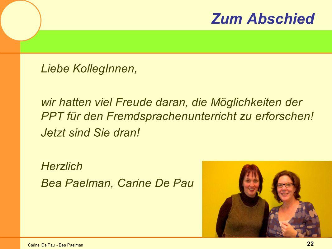 Carine De Pau - Bea Paelman 22 Zum Abschied Liebe KollegInnen, wir hatten viel Freude daran, die Möglichkeiten der PPT für den Fremdsprachenunterricht zu erforschen.