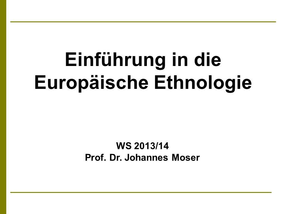 Einführung in die Europäische Ethnologie WS 2013/14 Prof. Dr. Johannes Moser