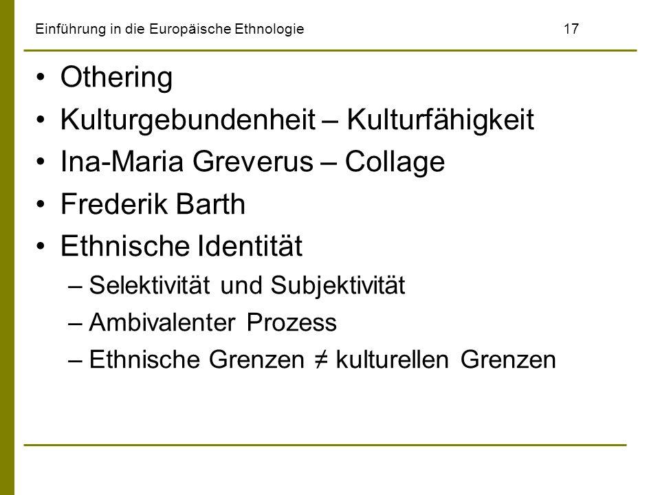 Einführung in die Europäische Ethnologie17 Othering Kulturgebundenheit – Kulturfähigkeit Ina-Maria Greverus – Collage Frederik Barth Ethnische Identit
