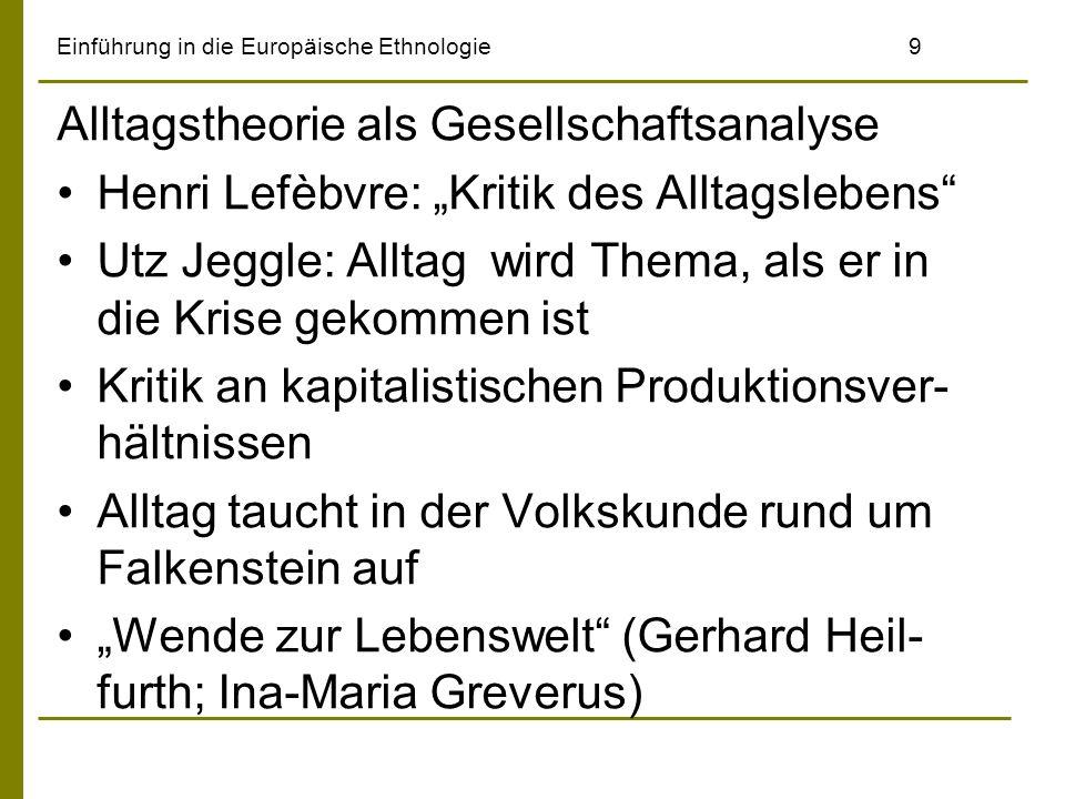 Einführung in die Europäische Ethnologie9 Alltagstheorie als Gesellschaftsanalyse Henri Lefèbvre: Kritik des Alltagslebens Utz Jeggle: Alltag wird The