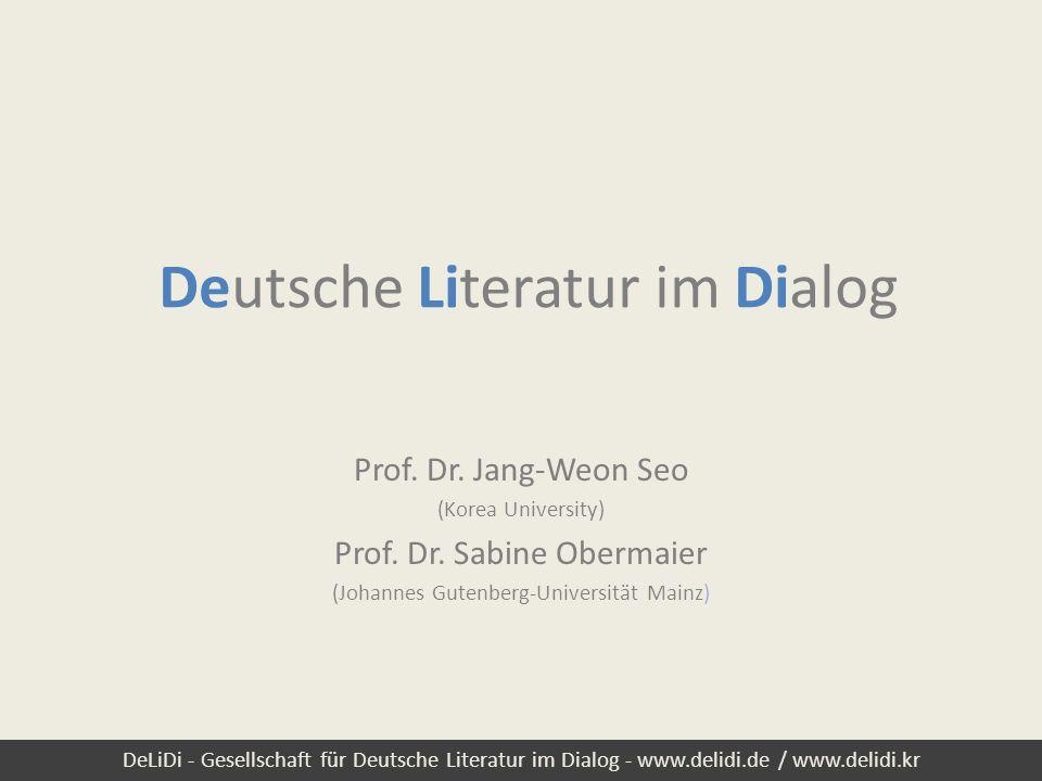 DeLiDi - Gesellschaft für Deutsche Literatur im Dialog - www.delidi.de / www.delidi.kr Deutsche Literatur im Dialog Prof. Dr. Jang-Weon Seo (Korea Uni
