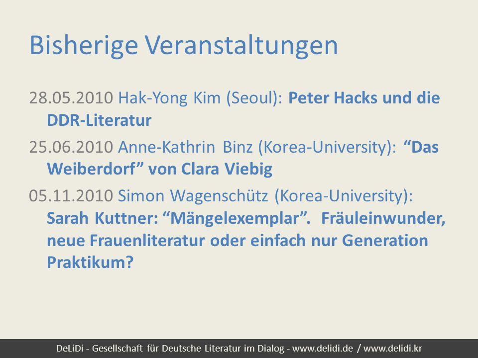 DeLiDi - Gesellschaft für Deutsche Literatur im Dialog - www.delidi.de / www.delidi.kr Bisherige Veranstaltungen 28.05.2010 Hak-Yong Kim (Seoul): Pete