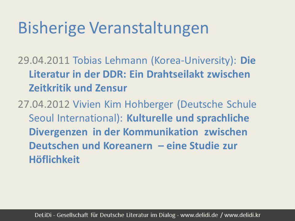 DeLiDi - Gesellschaft für Deutsche Literatur im Dialog - www.delidi.de / www.delidi.kr Bisherige Veranstaltungen 29.04.2011 Tobias Lehmann (Korea-Univ