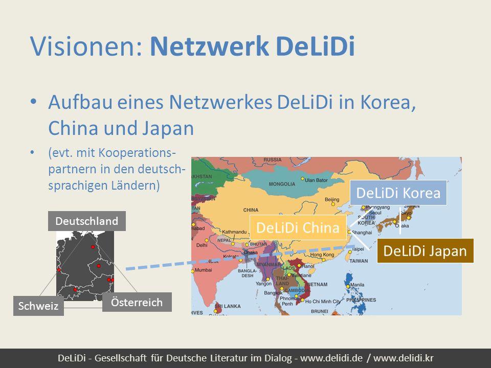 DeLiDi - Gesellschaft für Deutsche Literatur im Dialog - www.delidi.de / www.delidi.kr Aufbau eines Netzwerkes DeLiDi in Korea, China und Japan (evt.