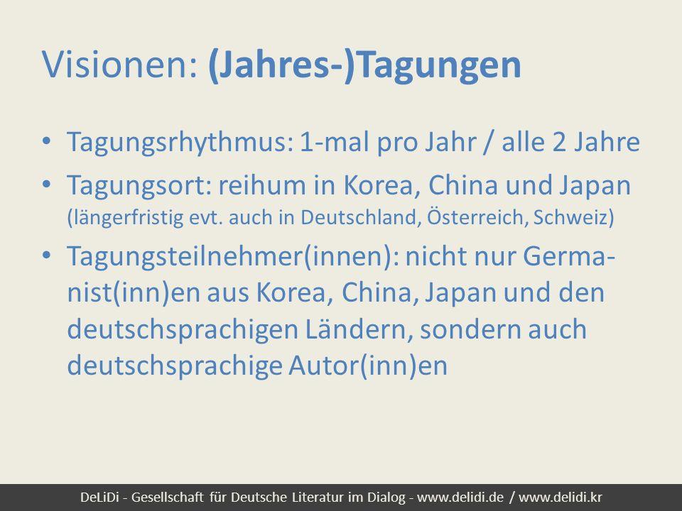 DeLiDi - Gesellschaft für Deutsche Literatur im Dialog - www.delidi.de / www.delidi.kr Visionen: (Jahres-)Tagungen Tagungsrhythmus: 1-mal pro Jahr / a