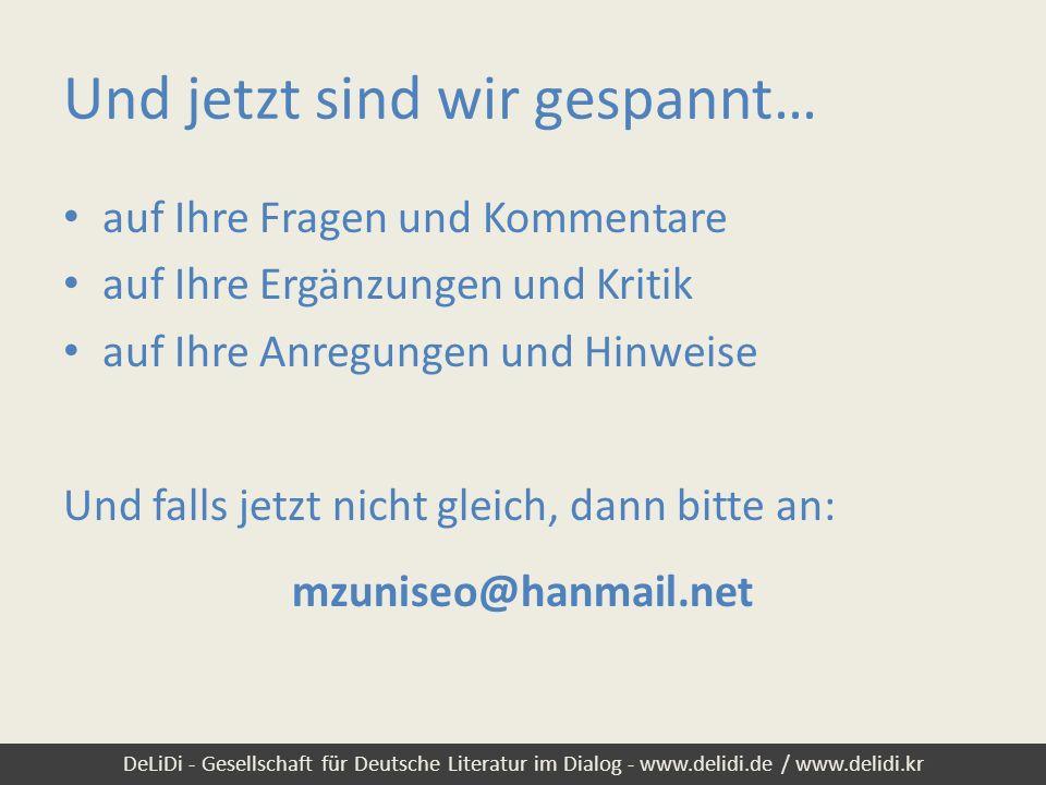 DeLiDi - Gesellschaft für Deutsche Literatur im Dialog - www.delidi.de / www.delidi.kr Und jetzt sind wir gespannt… auf Ihre Fragen und Kommentare auf