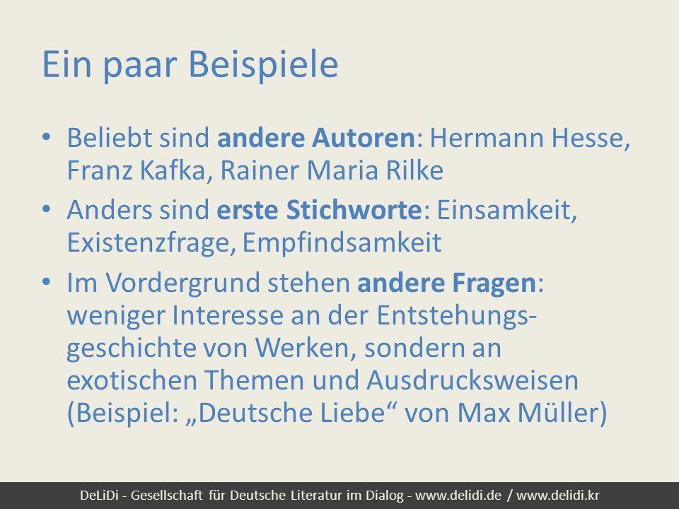 DeLiDi - Gesellschaft für Deutsche Literatur im Dialog - www.delidi.de / www.delidi.kr Ein paar Beispiele Beliebt sind andere Autoren: Hermann Hesse,