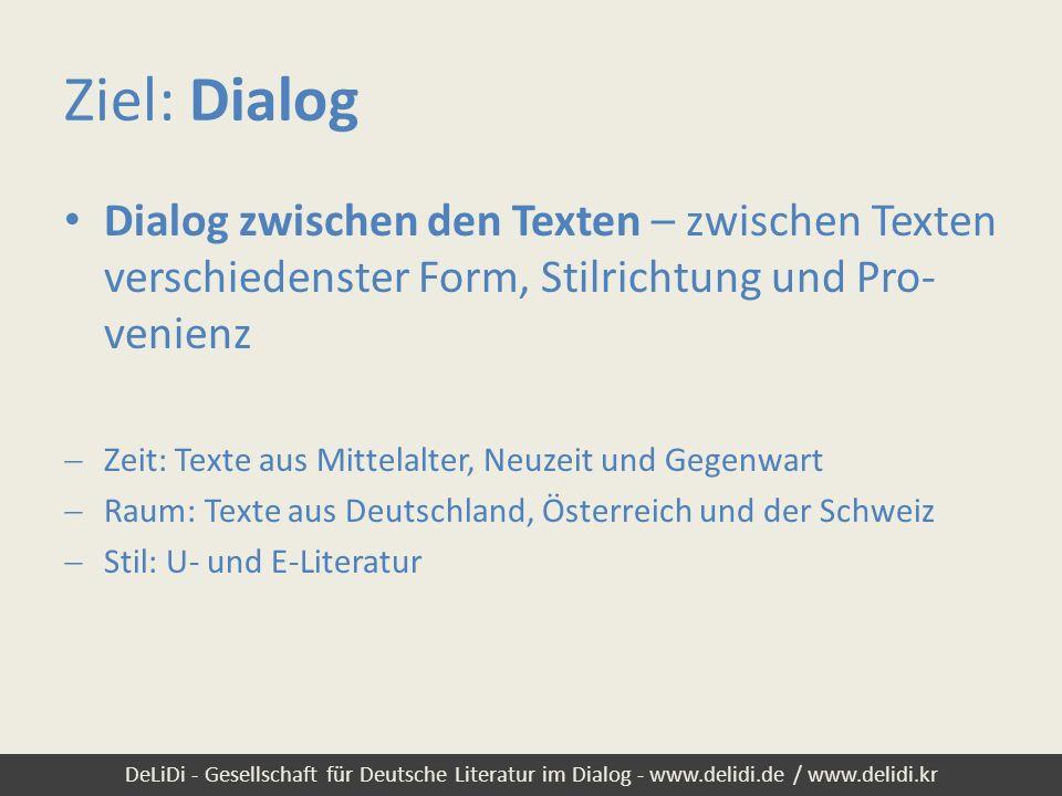 DeLiDi - Gesellschaft für Deutsche Literatur im Dialog - www.delidi.de / www.delidi.kr Ziel: Dialog Dialog zwischen den Texten – zwischen Texten versc