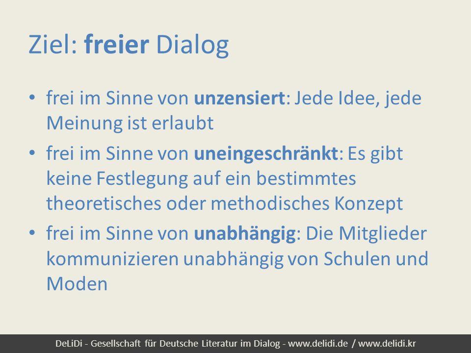 DeLiDi - Gesellschaft für Deutsche Literatur im Dialog - www.delidi.de / www.delidi.kr Ziel: freier Dialog frei im Sinne von unzensiert: Jede Idee, je