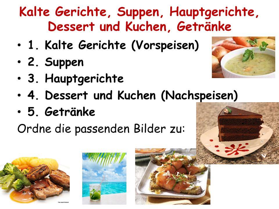 Kalte Gerichte, Suppen, Hauptgerichte, Dessert und Kuchen, Getränke 1. Kalte Gerichte (Vorspeisen) 2. Suppen 3. Hauptgerichte 4. Dessert und Kuchen (N