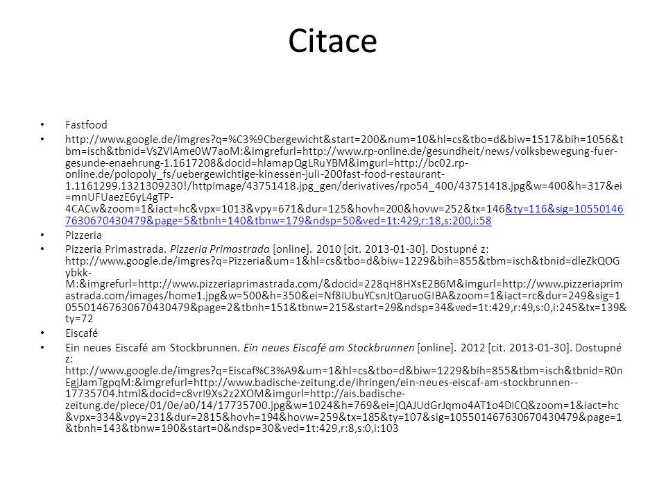 Citace Fastfood http://www.google.de/imgres?q=%C3%9Cbergewicht&start=200&num=10&hl=cs&tbo=d&biw=1517&bih=1056&t bm=isch&tbnid=VsZVlAme0W7aoM:&imgrefur