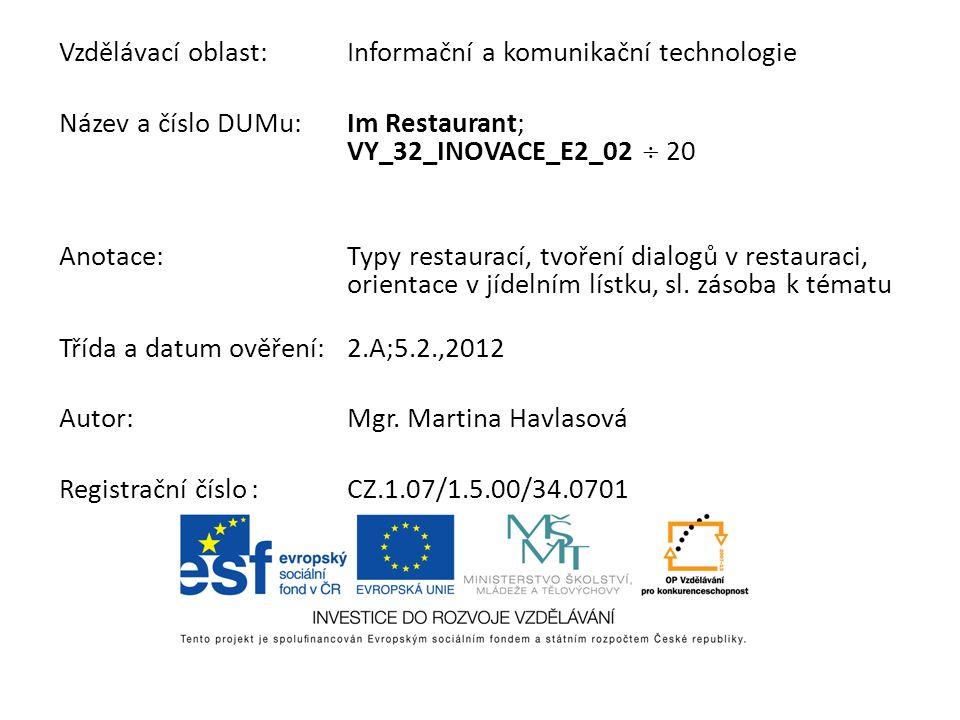 Vzdělávací oblast:Informační a komunikační technologie Název a číslo DUMu:Im Restaurant; VY_32_INOVACE_E2_02 20 Anotace:Typy restaurací, tvoření dialo