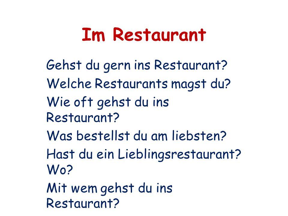 Im Restaurant Gehst du gern ins Restaurant? Welche Restaurants magst du? Wie oft gehst du ins Restaurant? Was bestellst du am liebsten? Hast du ein Li