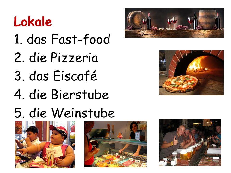 Lokale 1. das Fast-food 2. die Pizzeria 3. das Eiscafé 4. die Bierstube 5. die Weinstube