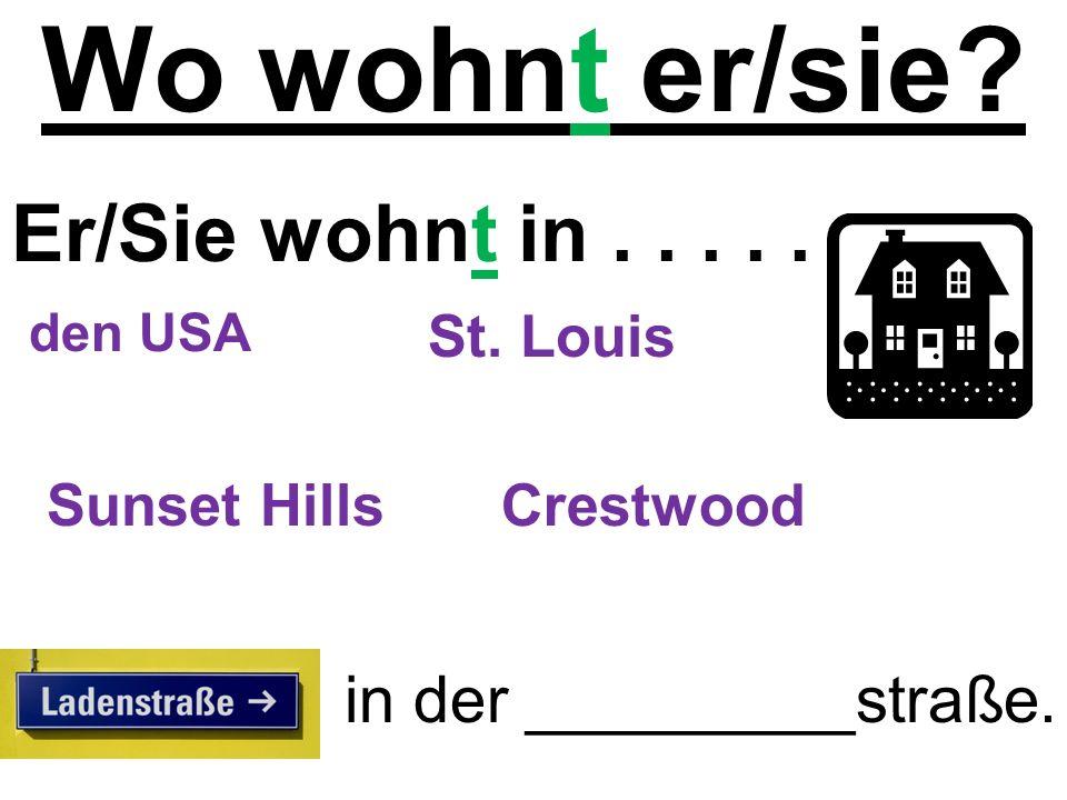 Wo wohnt er/sie? Er/Sie wohnt in..... in der _________straße. den USA Sunset Hills St. Louis Crestwood