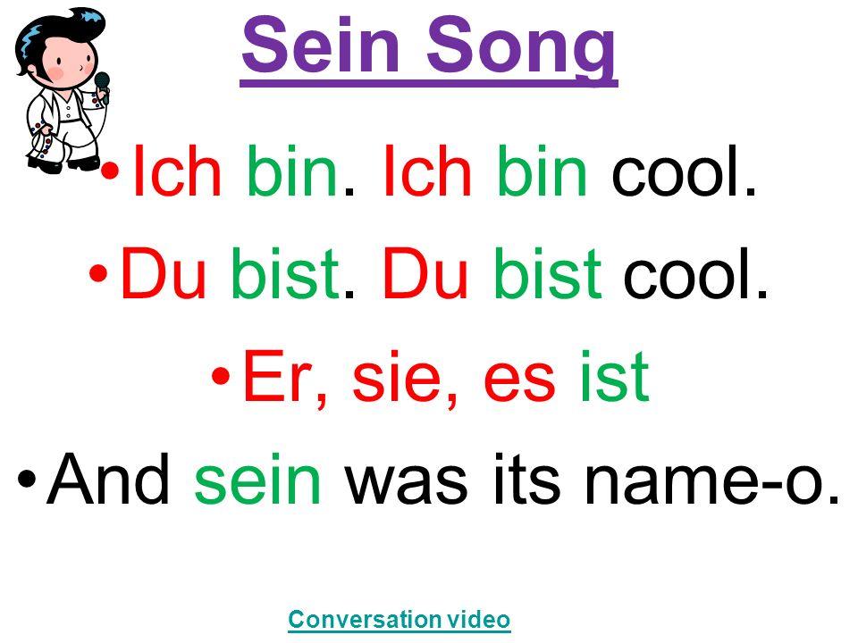 Sein Song Ich bin. Ich bin cool. Du bist. Du bist cool. Er, sie, es ist And sein was its name-o. Conversation video