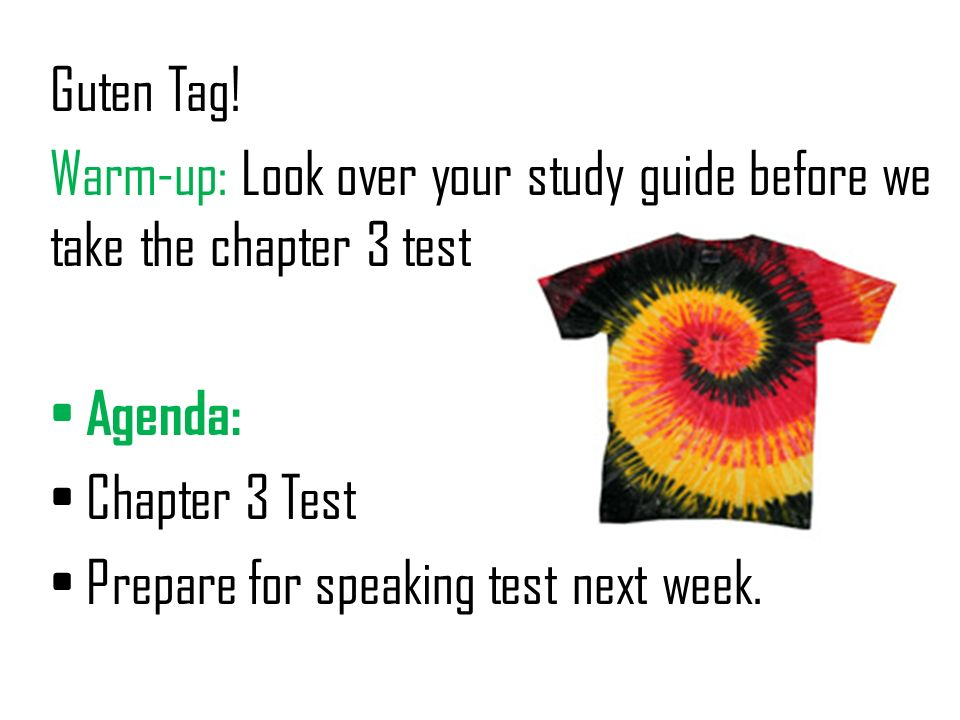 Guten Tag! Warm-up: Look over your study guide before we take the chapter 3 test Agenda: Chapter 3 Test Prepare for speaking test next week.