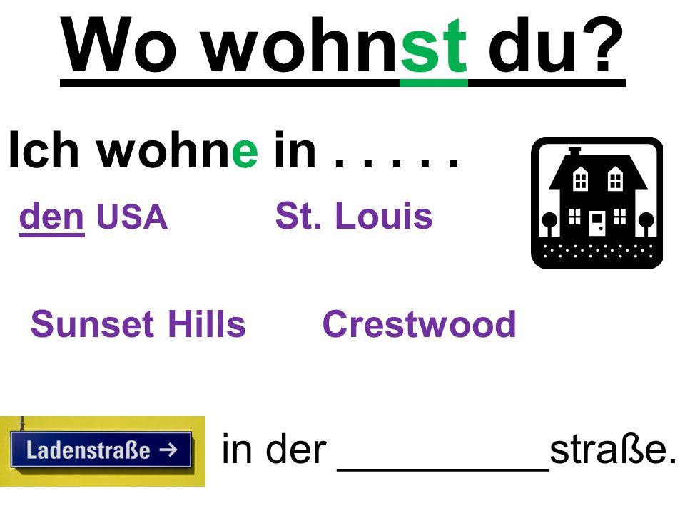 Wo wohnst du? Ich wohne in..... in der _________straße. den USA Sunset Hills St. Louis Crestwood