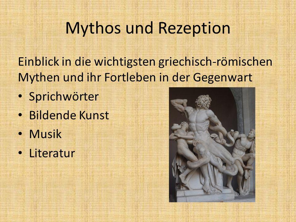 Mythos und Rezeption Einblick in die wichtigsten griechisch-römischen Mythen und ihr Fortleben in der Gegenwart Sprichwörter Bildende Kunst Musik Literatur