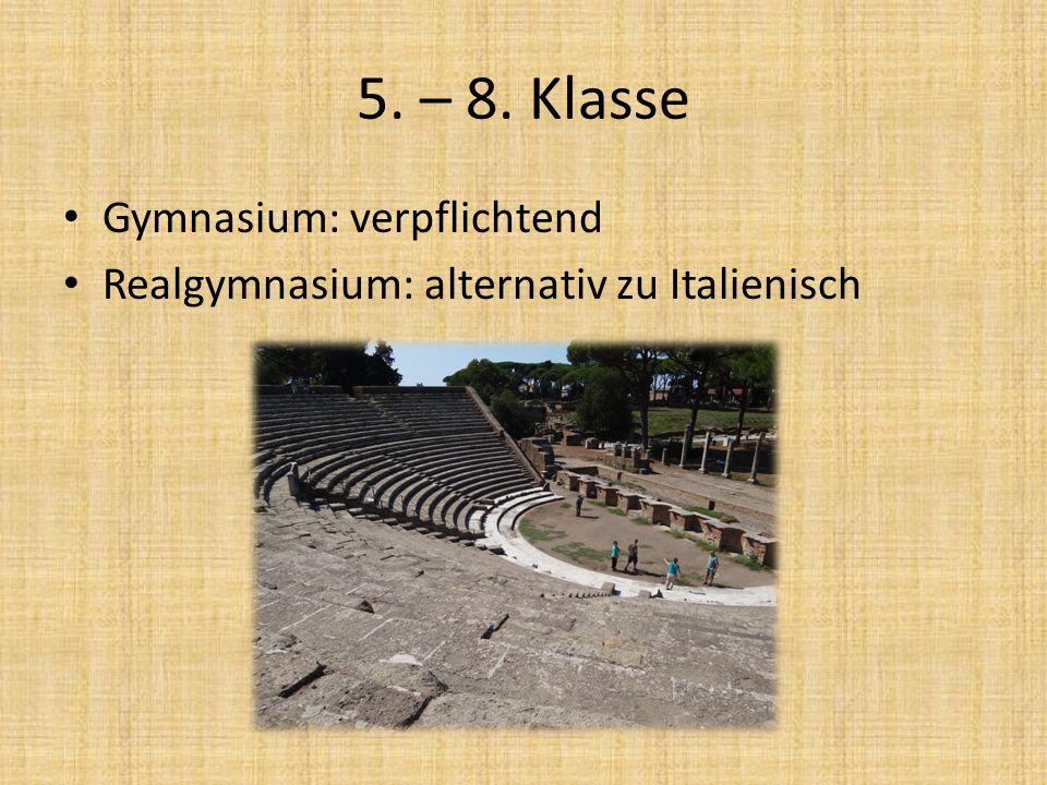 5. – 8. Klasse Gymnasium: verpflichtend Realgymnasium: alternativ zu Italienisch