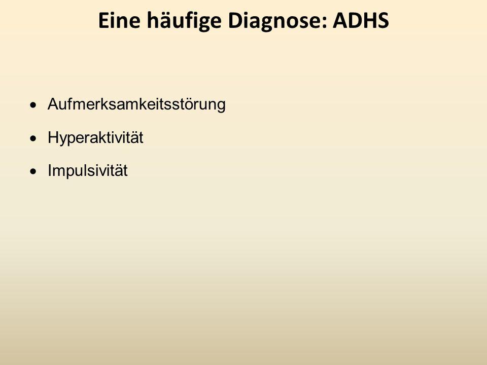 Eine häufige Diagnose: ADHS Aufmerksamkeitsstörung Hyperaktivität Impulsivität