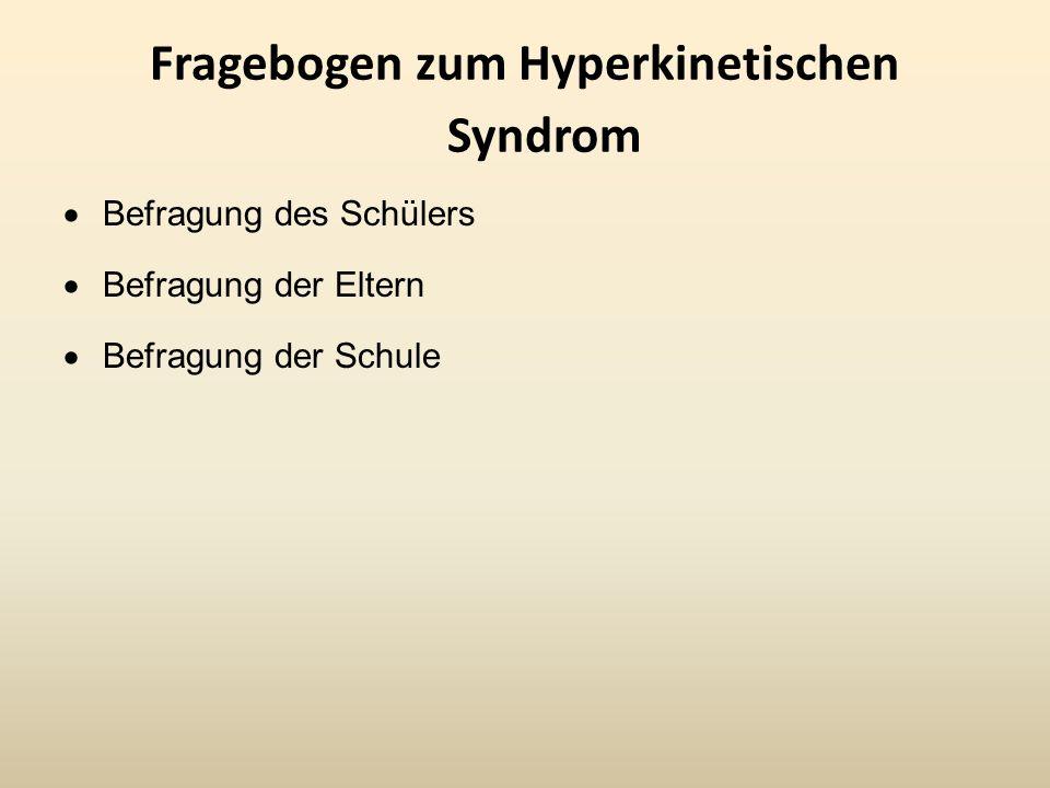 Fragebogen zum Hyperkinetischen Syndrom Befragung des Schülers Befragung der Eltern Befragung der Schule