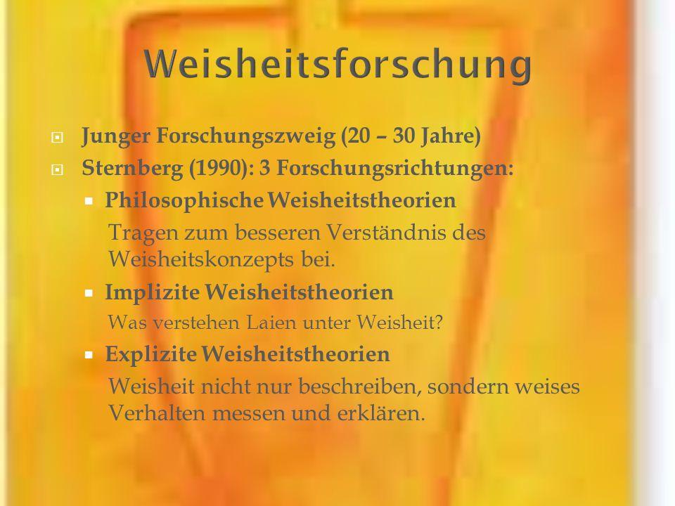 Junger Forschungszweig (20 – 30 Jahre) Sternberg (1990): 3 Forschungsrichtungen: Philosophische Weisheitstheorien Tragen zum besseren Verständnis des